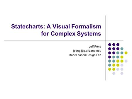 Statecharts: A Visual Formalism for Complex Systems Jeff Peng Model-based Design Lab.