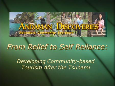 From Relief to Self Reliance: Developing Community-based Tourism After the Tsunami.
