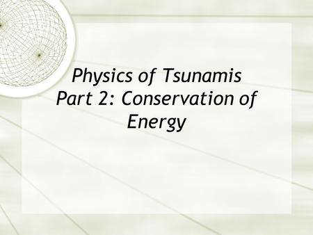 Physics of Tsunamis Part 2: Conservation of Energy.