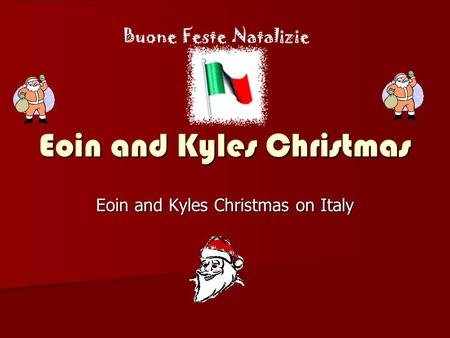 Eoin and Kyles Christmas Eoin and Kyles Christmas on Italy Buone Feste Natalizie.
