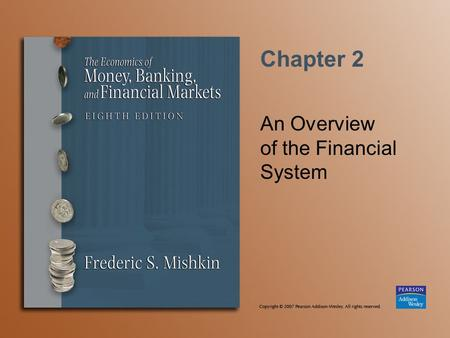 Chapter 2 An Overview of the Financial System. Copyright © 2007 Pearson Addison-Wesley. All rights reserved. 2-2 Function of Financial Markets Perform.