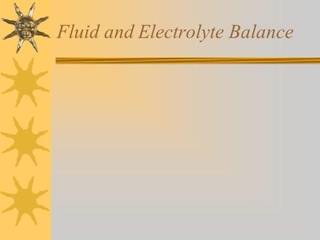 Fluid and Electrolyte Balance Electrolytes  Electrolytes (sodium, potassium, chloride) help keep fluids in the proper compartments –Intracellular water.