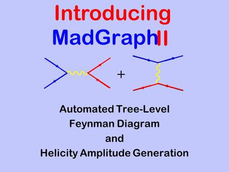 Introducing II MadGraph Automated Tree-Level Feynman Diagram and Helicity Amplitude Generation +