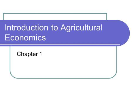 Introduction to Agricultural Economics Chapter 1.