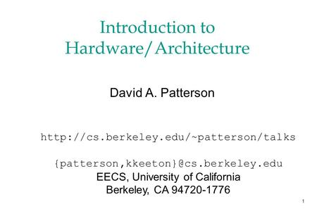 1 Introduction to Hardware/Architecture David A. Patterson  EECS, University.