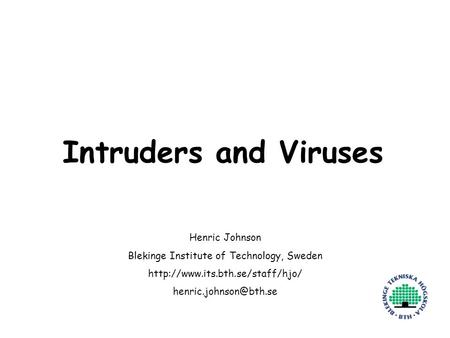 Henric Johnson1 Intruders and Viruses Henric Johnson Blekinge Institute of Technology, Sweden