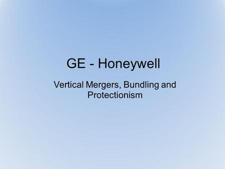 GE - Honeywell Vertical Mergers, Bundling and Protectionism.