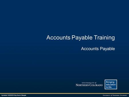 Accounts Payable Training Accounts Payable Updated 10/20/2010 by Kevin Glaspie.