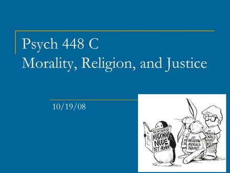 Psych 448 C Morality, Religion, and Justice 10/19/08.