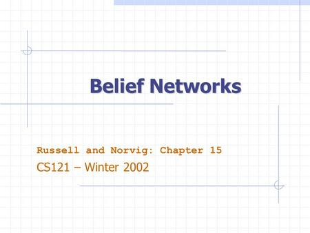 Belief Networks Russell and Norvig: Chapter 15 CS121 – Winter 2002.