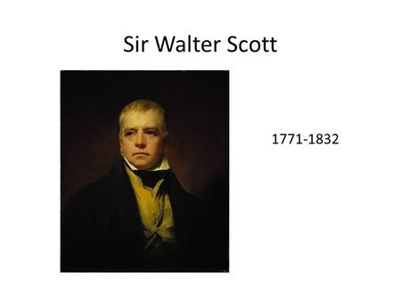 Sir Walter Scott 1771-1832. Biography Born Edinburgh 1771 (capital of Scotland), but largely raised by grandparents in Border counties (border with.