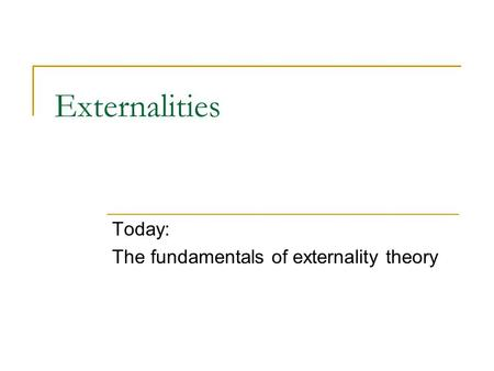Today: The fundamentals of externality theory