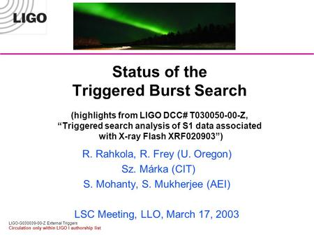 LIGO-G030039-00-Z External Triggers Circulation only within LIGO I authorship list Status of the Triggered Burst Search (highlights from LIGO DCC# T030050-00-Z,