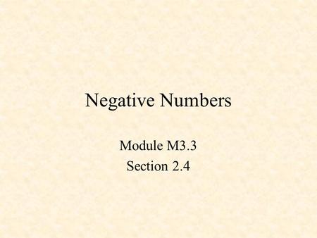 Negative Numbers Module M3.3 Section 2.4. Negative Numbers Subtract by adding 73 -35 38 10's complement 73 +65 138 Ignore carry.