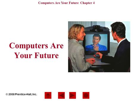 Computers Are Your Future Chapter 4 Computers Are Your Future © 2008 Prentice-Hall, Inc.