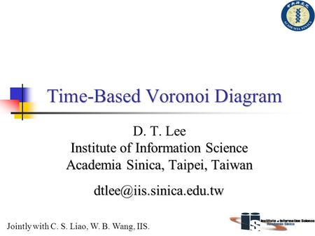 Time-Based Voronoi Diagram Institute of Information Science Academia Sinica, Taipei, Taiwan D. T. Lee Institute of Information Science Academia Sinica,