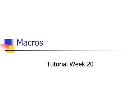 Macros Tutorial Week 20. Objectives By the end of this tutorial you should understand how to: Create macros Assign macros to events Associate macros with.