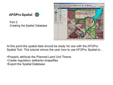 AFOPro Spatial At this point the spatial data should be ready for use with the AFOPro Spatial Tool. This tutorial shows the user how to use AFOPro Spatial.