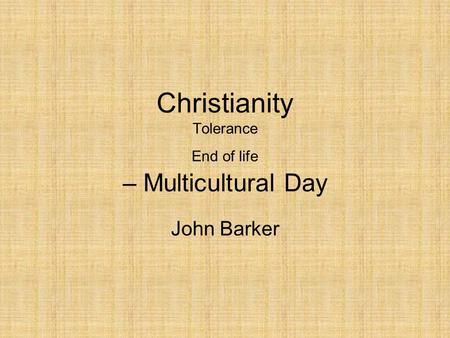 Christianity Tolerance End of life – Multicultural Day John Barker.