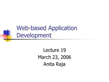 Web-based Application Development Lecture 19 March 23, 2006 Anita Raja.