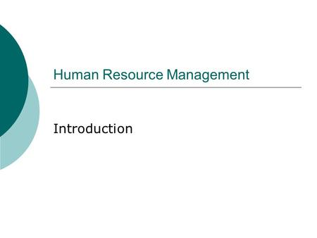 Human Resource Management Introduction. Definition The implementation of the strategies, plans, <strong>and</strong> programs required to attract, motivate, <strong>develop</strong>, reward,