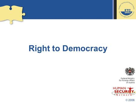 © 2006 Right to Democracy Federal Ministry for Foreign Affairs of Austria.