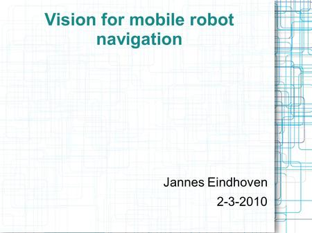 Vision for mobile robot navigation Jannes Eindhoven 2-3-2010.