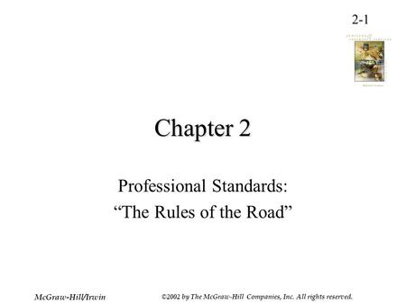 "2-1 McGraw-Hill/Irwin ©2002 by The McGraw-Hill Companies, Inc. All rights reserved. Chapter 2 Professional Standards: ""The Rules of the Road"""