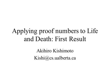 Applying proof numbers to Life and Death: First Result Akihiro Kishimoto
