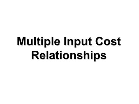 "Multiple Input Cost Relationships. Output is identical along an isoquant Output is identical along an isoquant Isoquant means ""equal quantity"" Two inputs."
