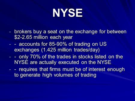 NYSE - brokers buy a seat on the exchange for between $2-2.65 million each year - - accounts for 85-90% of trading on US exchanges (1.425 million trades/day)