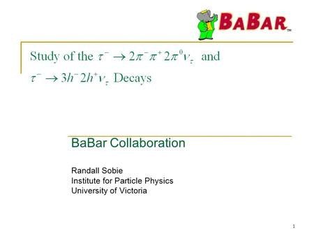 1 BaBar Collaboration Randall Sobie Institute for Particle Physics University of Victoria.