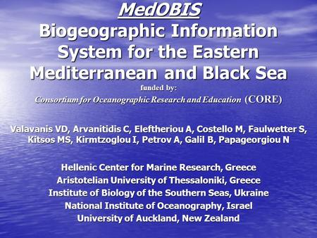 MedOBIS Biogeographic Information System for the Eastern Mediterranean and Black Sea funded by: Consortium for Oceanographic Research and Education (CORE)