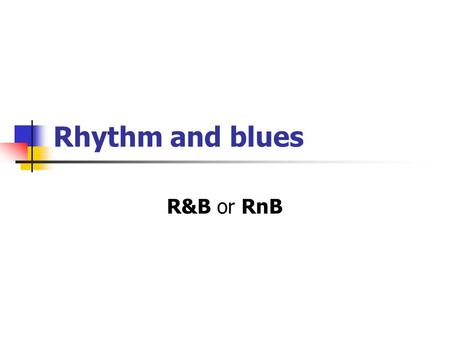 Rhythm and blues R&B or RnB. popular music genre combining popular musicgenre jazz, jazz gospel, and gospel blues influences blues.