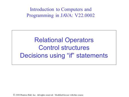 "Relational Operators Control structures Decisions using ""if"" statements  2000 Prentice Hall, Inc. All rights reserved. Modified for use with this course."
