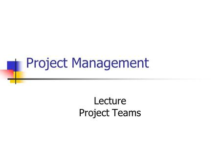 Project Management Lecture Project Teams. Overview What happens in teams team lifecycle Team Roles Belbin Motivation Maslow/Herzberg.
