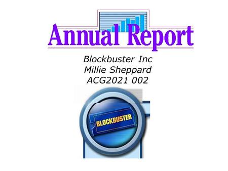 Blockbuster Inc Millie Sheppard ACG2021 002. Executive Summary Blockbuster suffered a great loss over the last year of 2004. It will be interesting to.