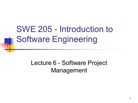 1 SWE 205 - Introduction to Software Engineering Lecture 6 - Software Project Management.