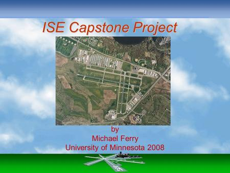 ISE Capstone Project by Michael Ferry University of Minnesota 2008.