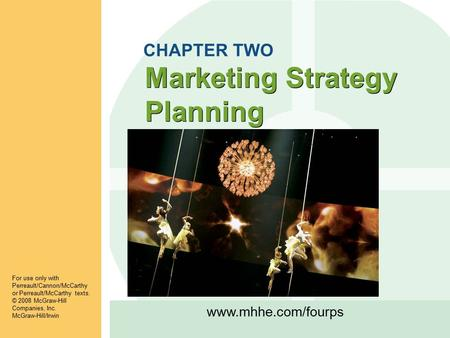 Www.mhhe.com/fourps Marketing Strategy Planning For use only with Perreault/Cannon/McCarthy or Perreault/McCarthy texts. © 2008 McGraw-Hill Companies,