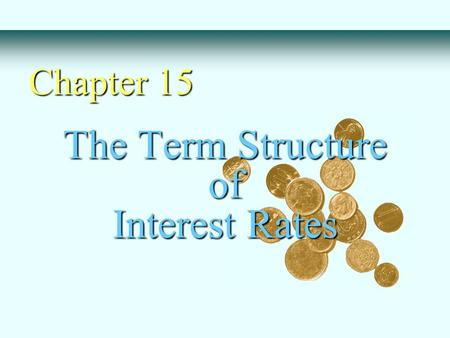 The Term Structure of Interest Rates Chapter 15. Relationship between yield to maturity and maturity Information on expected future short term rates can.