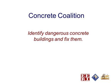 Concrete Coalition Identify dangerous concrete buildings and fix them.