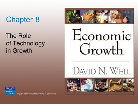 Chapter 8 The Role of Technology in Growth. Copyright © 2005 Pearson Addison-Wesley. All rights reserved. 8-2.