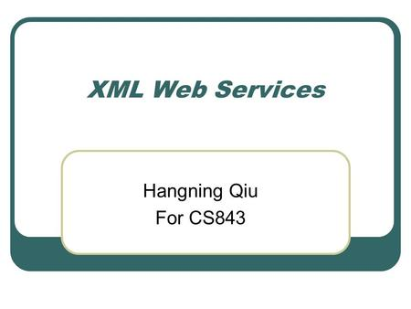 XML Web Services Hangning Qiu For CS843. What is XML Web service? A Web service is a service program that relies on the Web programming model and XML.