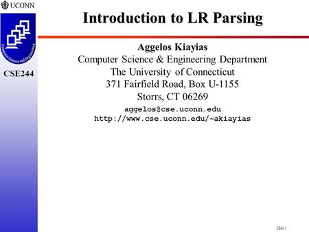 CH4.1 CSE244 Introduction to LR Parsing Aggelos Kiayias Computer Science & Engineering Department The University of Connecticut 371 Fairfield Road, Box.