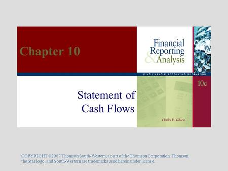 Statement of Cash Flows COPYRIGHT ©2007 Thomson South-Western, a part of the Thomson Corporation. Thomson, the Star logo, and South-Western are trademarks.