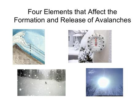 Four Elements that Affect the Formation and Release of Avalanches.