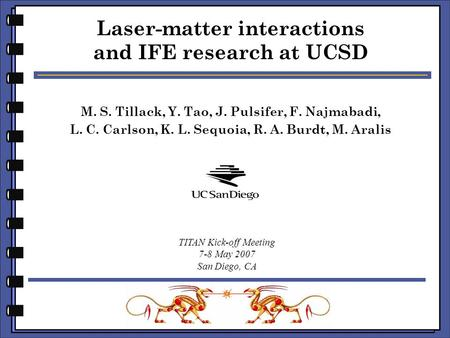 1 of 16 M. S. Tillack, Y. Tao, J. Pulsifer, F. Najmabadi, L. C. Carlson, K. L. Sequoia, R. A. Burdt, M. Aralis Laser-matter interactions and IFE research.