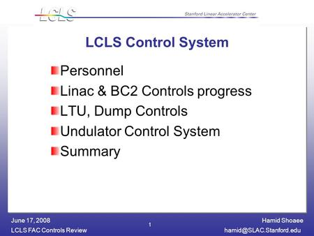 Hamid Shoaee LCLS FAC Controls June 17, 2008 1 LCLS Control System Personnel Linac & BC2 Controls progress LTU, Dump Controls.