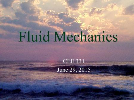 Monroe L. Weber-Shirk S chool of Civil and Environmental Engineering Fluid Mechanics CEE 331 June 29, 2015.